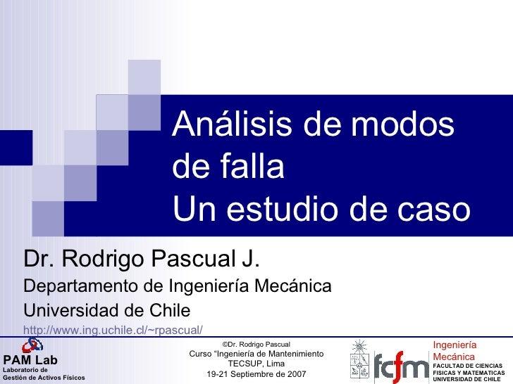 Análisis de modos de falla Un estudio de caso Dr. Rodrigo Pascual J. Departamento de Ingeniería Mecánica Universidad de Ch...