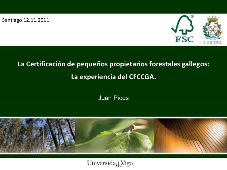 Santiago 12.11.2011      La Certificación de pequeños propietarios forestales gallegos:                       La experienc...