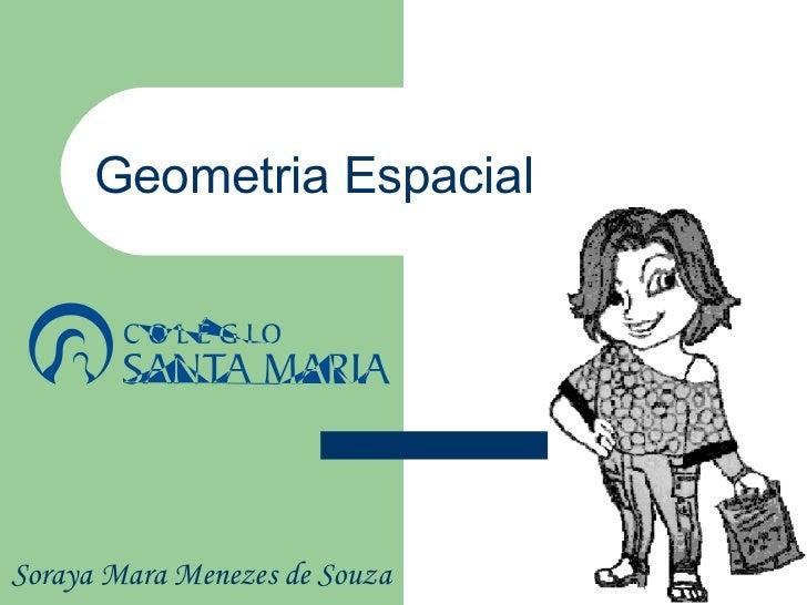 Geometria EspacialSoraya Mara Menezes de Souza