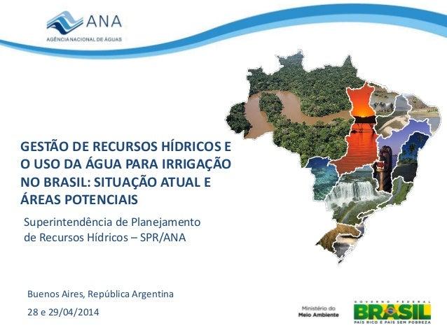 GESTÃO DE RECURSOS HÍDRICOS E O USO DA ÁGUA PARA IRRIGAÇÃO NO BRASIL: SITUAÇÃO ATUAL E ÁREAS POTENCIAIS Superintendência d...