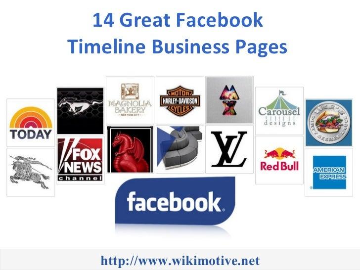 14 Great FacebookTimeline Business Pages   http://www.wikimotive.net