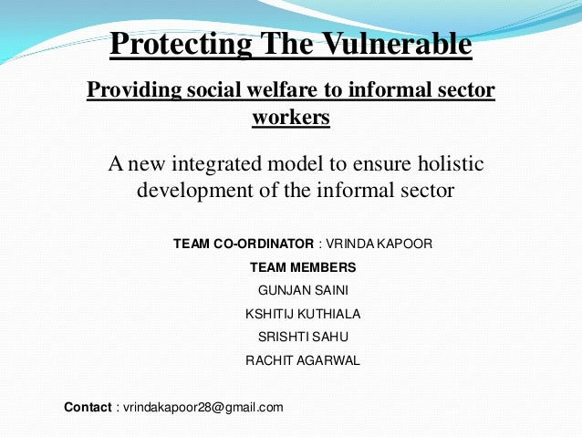 Protecting The Vulnerable Providing social welfare to informal sector workers A new integrated model to ensure holistic de...