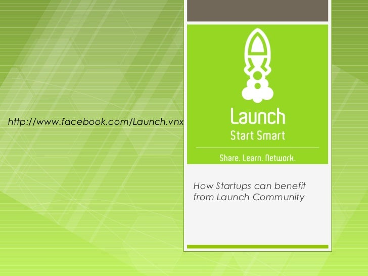 http://www.facebook.com/Launch.vnx                                     How Startups can benefit                           ...