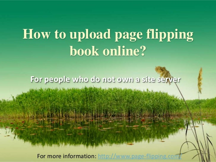 How to upload page flipping       book online? For people who do not own a site server  For more information: http://www.p...