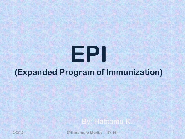 EPI  (Expanded Program of Immunization)                       By: Habtamu K.12/03/12     EPI hand out for Midwifes   BY. H...