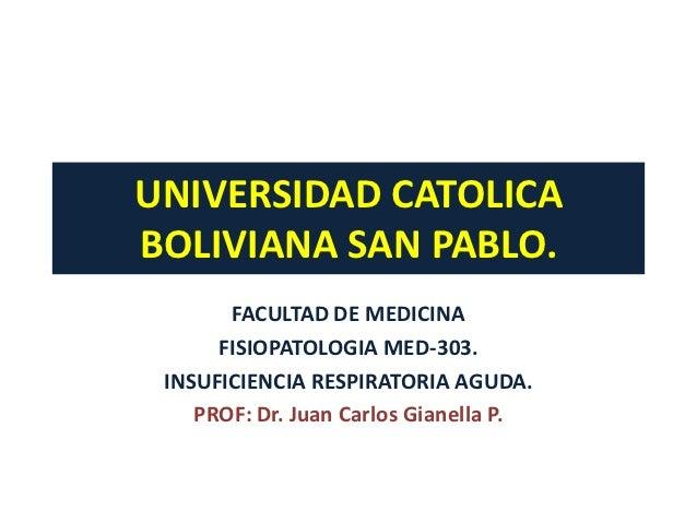 UNIVERSIDAD CATOLICABOLIVIANA SAN PABLO.       FACULTAD DE MEDICINA      FISIOPATOLOGIA MED-303. INSUFICIENCIA RESPIRATORI...