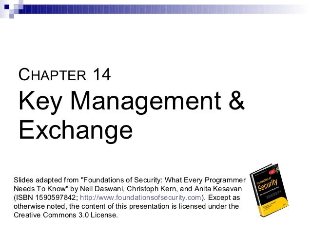 """CHAPTER 14 Key Management & ExchangeSlides adapted from """"Foundations of Security: What Every ProgrammerNeeds To Know"""" by N..."""