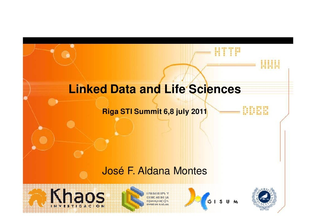 Linked Data and Life Sciences     Riga STI Summit 6,8 july 2011     José F. Aldana Montes