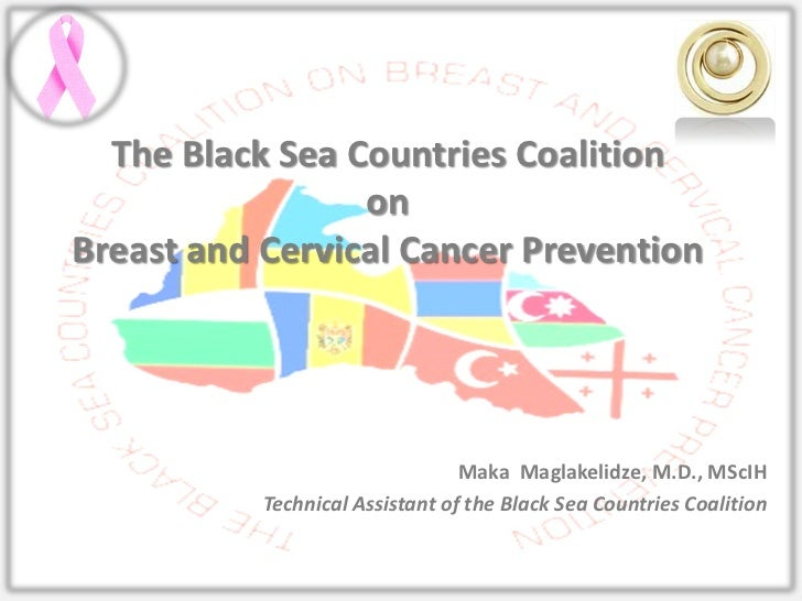 The Black Sea Countries Coalition                 onBreast and Cervical Cancer Prevention                                 ...