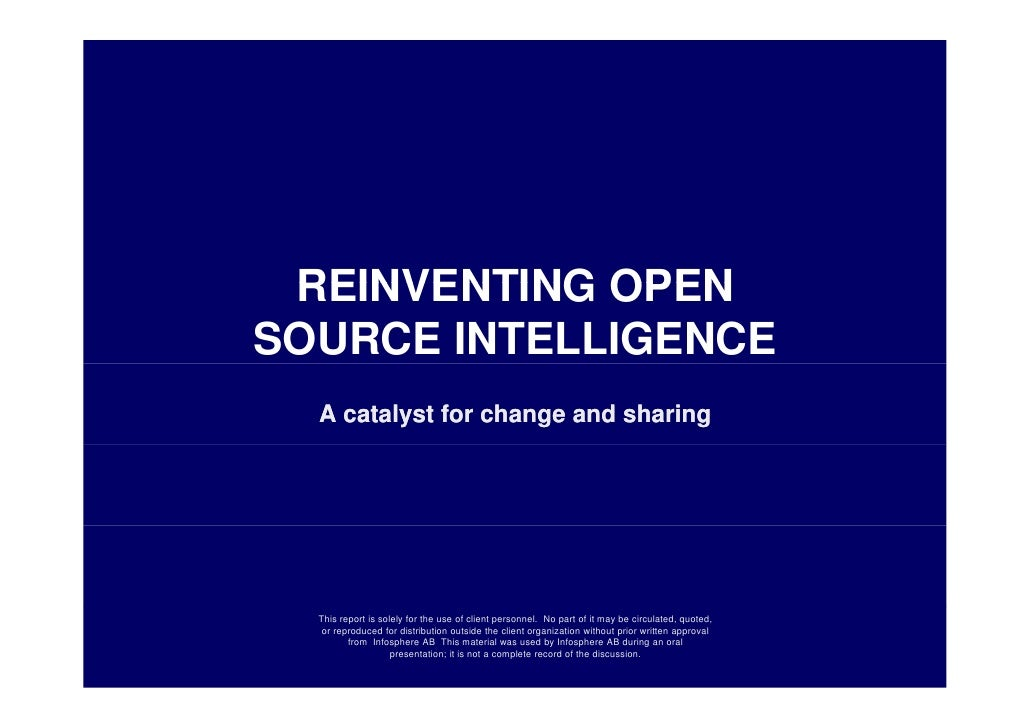 REINVENTING OPEN SOURCE INTELLIGENCE   A catalyst for change and sharing       This report is solely for the use of client...