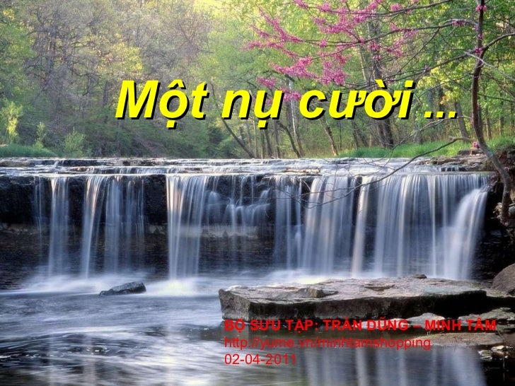 Một nụ cười  ... BỘ SƯU TẬP: TRẦN DŨNG – MINH TÂM http://yume.vn/minhtamshopping 02 - 04 -20 11