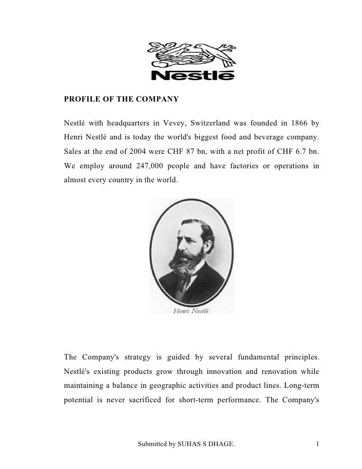 PROFILE OF THE COMPANY  Nestlé with headquarters in Vevey, Switzerland was founded in 1866 by Henri Nestlé and is today th...