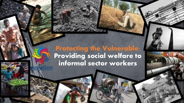 Protecting the Vulnerable: Providing social welfare to informal sector workers