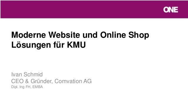 Moderne Website und Online ShopLösungen für KMUIvan SchmidCEO & Gründer, Comvation AGDipl. Ing FH, EMBA