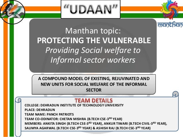 Manthan topic: PROTECTING THE VULNERABLE Providing Social welfare to Informal sector workers A COMPOUND MODEL OF EXISTING,...