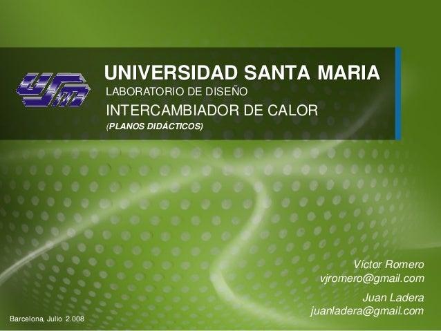 UNIVERSIDAD SANTA MARIA                         LABORATORIO DE DISEÑO                         INTERCAMBIADOR DE CALOR     ...