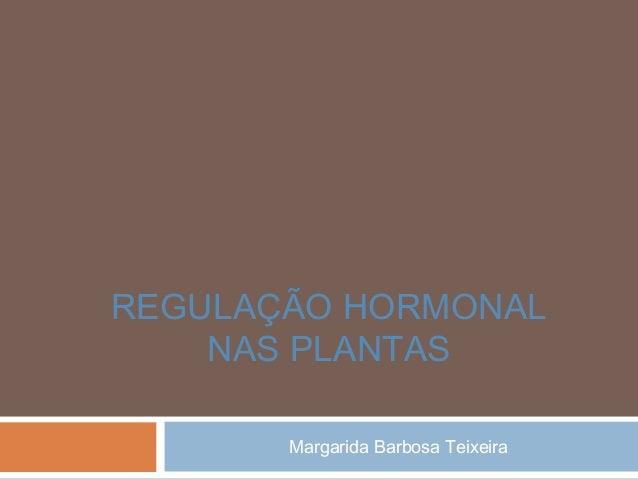 Margarida Barbosa TeixeiraREGULAÇÃO HORMONALNAS PLANTAS