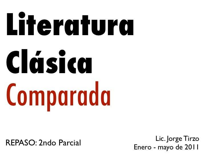 LiteraturaClásicaComparada                              Lic. Jorge TirzoREPASO: 2ndo Parcial   Enero - mayo de 2011