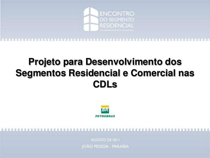 Projeto para Desenvolvimento dos Segmentos Residencial e Comercial nas CDLs<br />