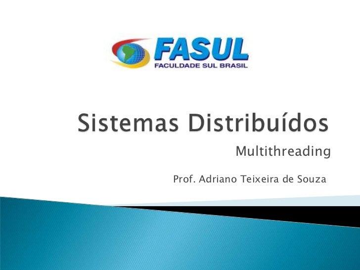 MultithreadingProf. Adriano Teixeira de Souza