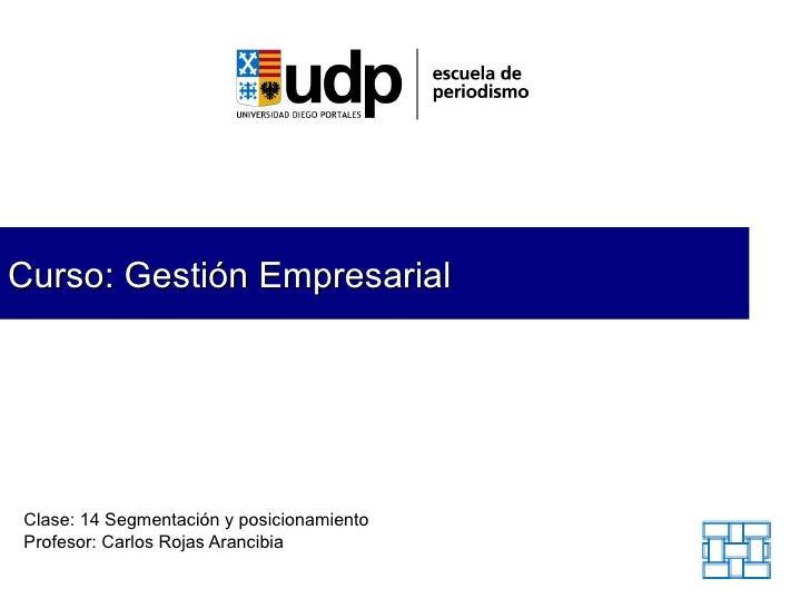 Curso: Gestión Empresarial Clase: 14  Segmentación y posicionamiento Profesor: Carlos Rojas Arancibia