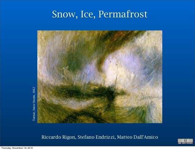 Riccardo Rigon, Stefano Endrizzi, Matteo Dall'Amico Turner,SnowStorm,1842 Snow, Ice, Permafrost Thursday, November 18, 2010