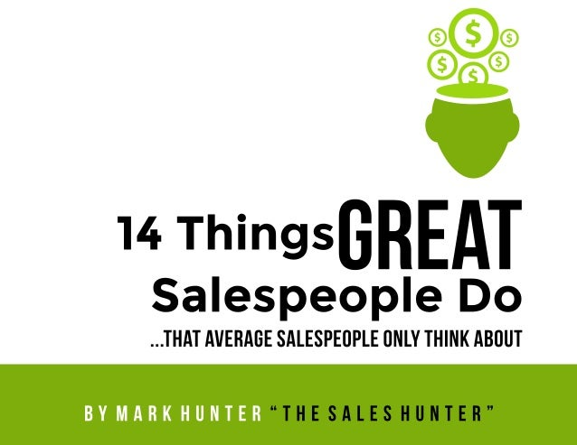 """© 2014, Mark Hunter """"The Sales Hunter."""" www.TheSalesHunter.com 402-445-2110 They're the people others gravitate toward in ..."""