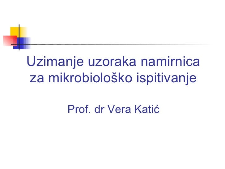Uzimanje uzoraka namirnicaza mikrobiološko ispitivanje      Prof. dr Vera Katić