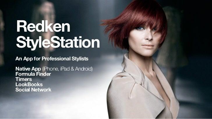 RedkenStyleStationAn App for Professional StylistsNative App (iPhone, iPad & Android)Formula FinderTimersLookBooksSocial N...