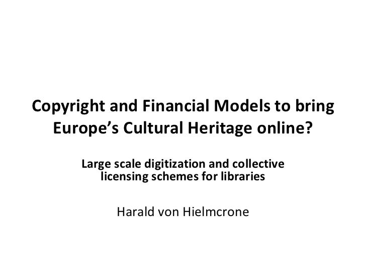 Copyright and Financial Models to bring Europe's Cultural Heritage online? Large scale digitization and collective licensi...