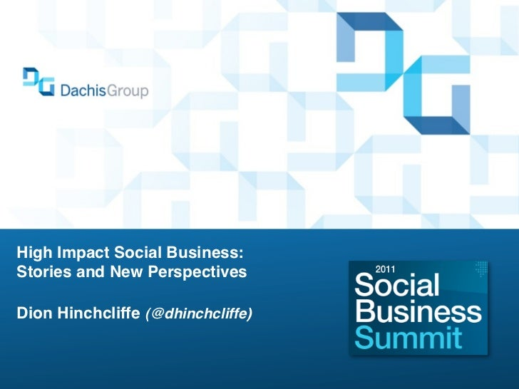 High Impact Social Business:Stories and New PerspectivesDion Hinchcliffe (@dhinchcliffe)