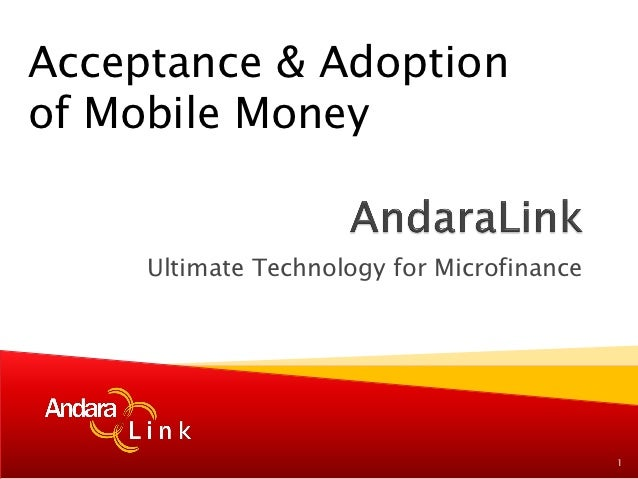 Acceptance & Adoptionof Mobile Money     Ultimate Technology for Microfinance                                            1