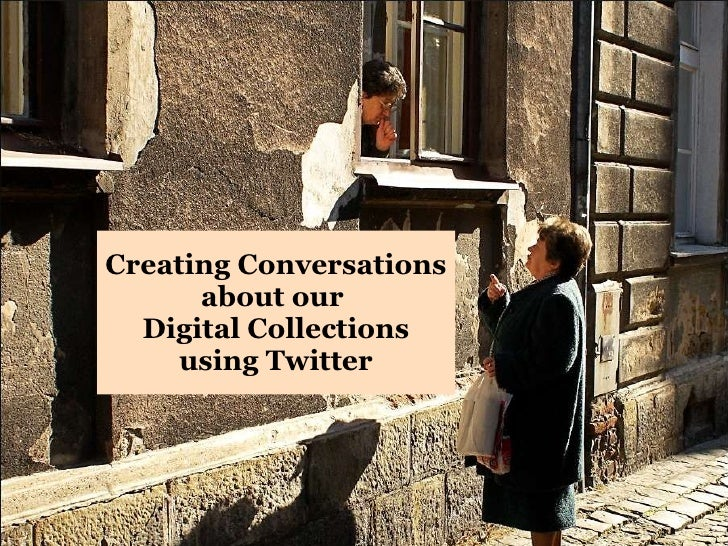 Creating Conversations about our  Digital Collections using Twitter