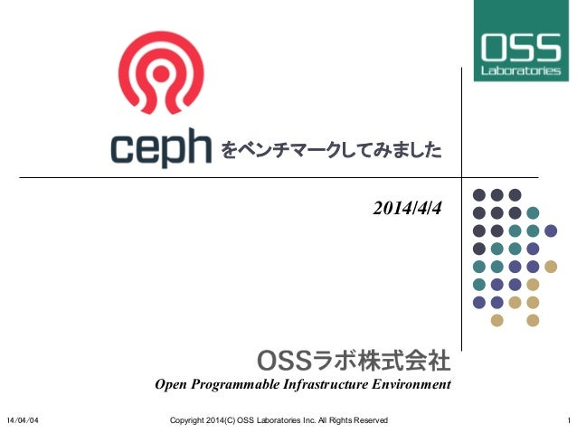 Ceph をベンチマークしてみました 2014/4/4 Open Programmable Infrastructure Environment 14/04/04  Copyright 2014(C) OSS Laboratories ...