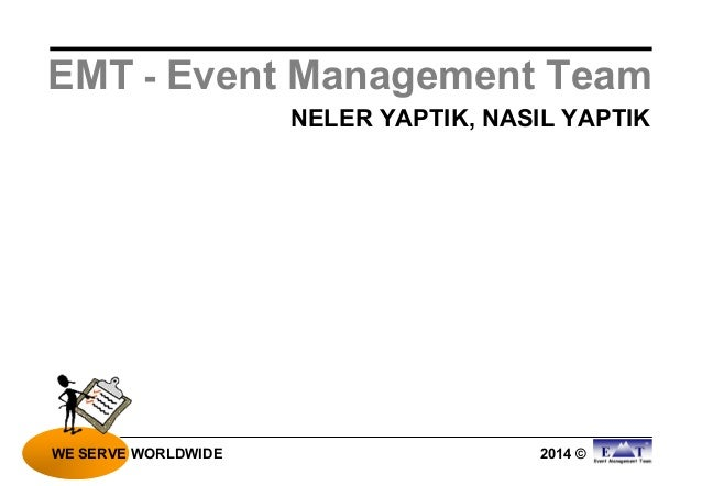 2014 © NELER YAPTIK, NASIL YAPTIK WE SERVE WORLDWIDE EMT - Event Management Team