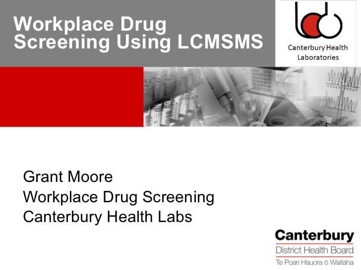 Workplace Drug Screening Using LCMSMS Grant Moore Workplace Drug Screening Canterbury Health Labs