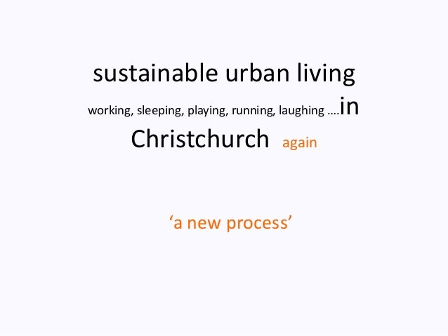 sustainable urban livingworking, sleeping, playing, running, laughing ….in       Christchurch again              'a new pr...