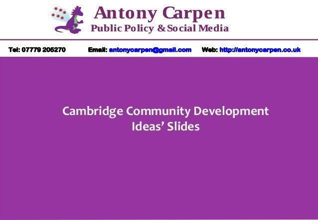 Antony Carpen Public Policy & Social Media Tel: 07779 205270  Email: antonycarpen@gmail.com  Web: http://antonycarpen.co.u...