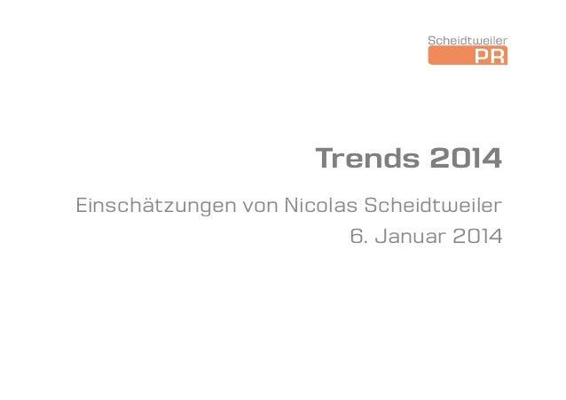 Trends 2014 Einschätzungen von Nicolas Scheidtweiler 6. Januar 2014