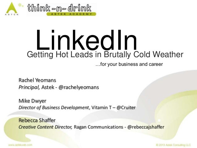 LinkedIn  Getting Hot Leads in Brutally Cold Weather …for your business and career  Rachel Yeomans Principal, Astek - @rac...