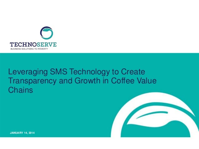 Leveraging SMS Technology to Create Transparency and Growth in Coffee Value Chains  JANUARY 14, 2014