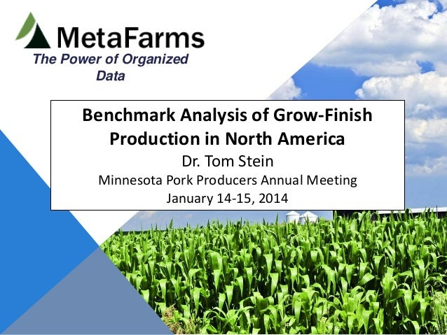 The Power of Organized Data  Benchmark Analysis of Grow-Finish Production in North America Dr. Tom Stein Minnesota Pork Pr...