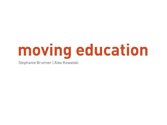 moving education Stephanie Brunner | Alex Kowalski