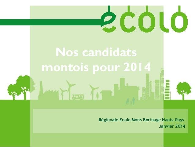 Nos candidats montois pour 2014  Régionale Ecolo Mons Borinage Hauts-Pays Janvier 2014