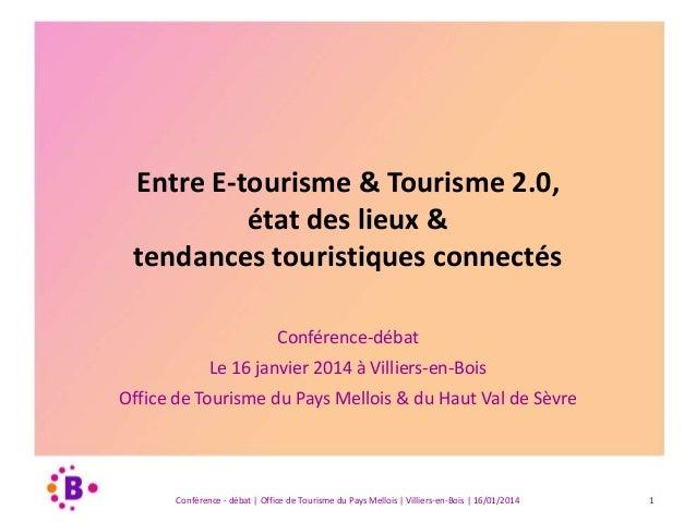 Entre E-tourisme & Tourisme 2.0, état des lieux & tendances touristiques connectés Conférence-débat Le 16 janvier 2014 à V...