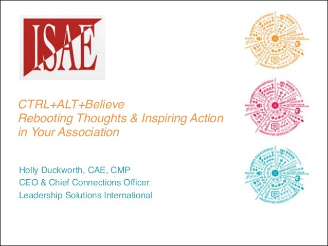 """CTRL+ALT+Believe ! Rebooting Thoughts & Inspiring Action """" ! in Your Association ! ! Holly Duckworth, CAE, CMP! CEO & Chi..."""