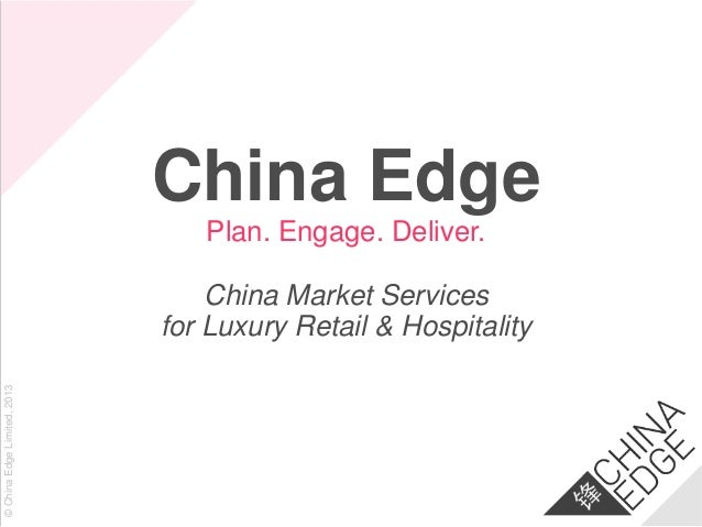 China Edge Plan. Engage. Deliver.  © China Edge Limited, 2013  China Market Services for Luxury Retail & Hospitality