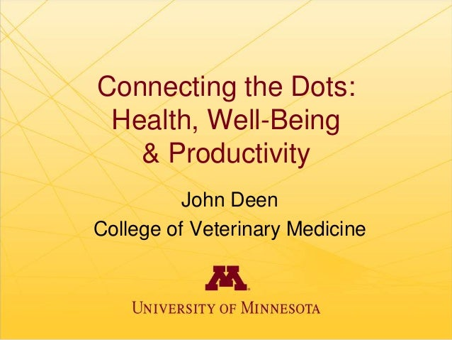 Dr. John Deen - Connecting the Dots: Animal Health, Well-Being & Productivity