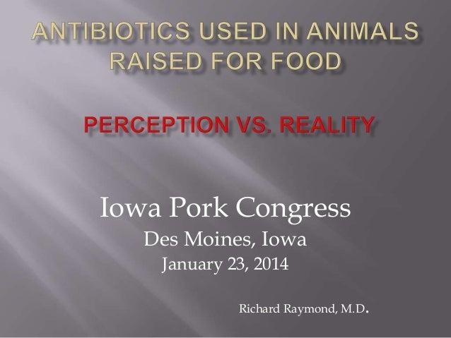 Iowa Pork Congress Des Moines, Iowa January 23, 2014 Richard Raymond, M.D  .