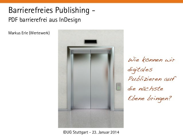 Barrierefreies Publishing - PDF barrierefrei mit InDesign (IDUG Stuttgart, 23.1.2014)